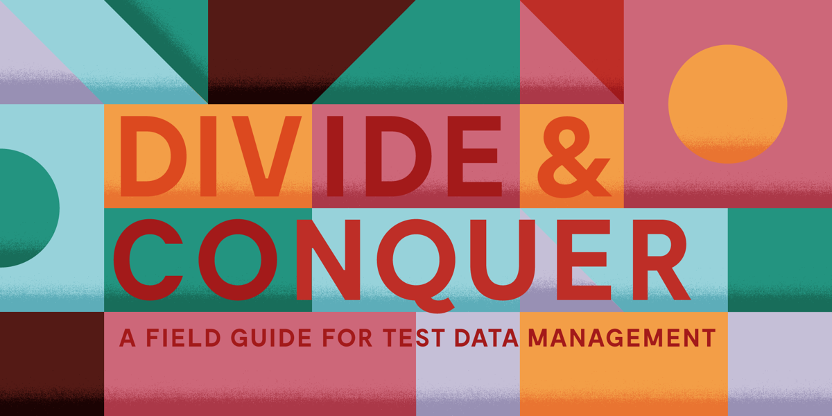 Divide & Conquer: A Field Guide for Test Data Management